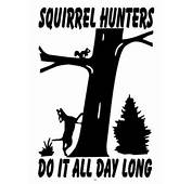 Squirrel Hunters Do It All Day Long Decal Window Stickers