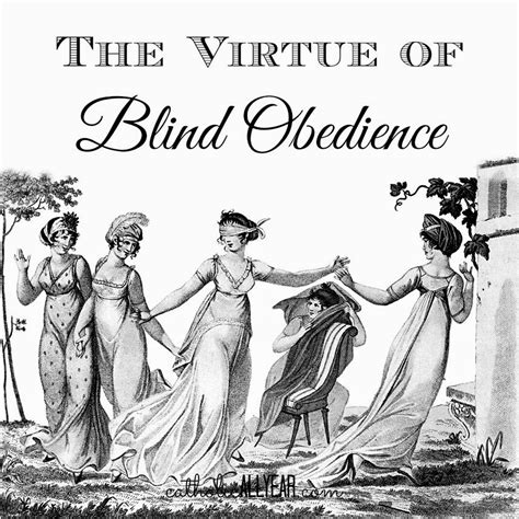 how does it take to obedience a catholic all year the virtue of blind obedience yes that s actually a virtue part