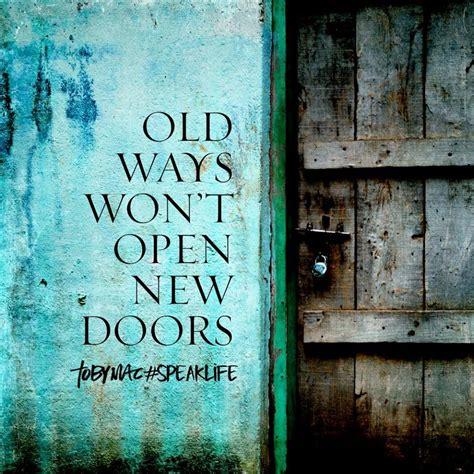 Door Won T All The Way by Ways Won T Open New Doors Speaklife Tobymac Speak