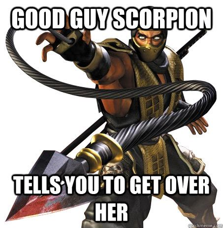 Scorpion Meme - good guy scorpion tells you to get over her get over her