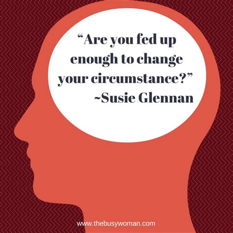 when is it time to put your are you fed up enough time to put your foot by susie the busy www