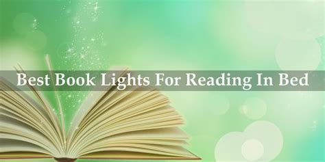best book light for reading in bed best book lights for reading in bed april 2018 reviews