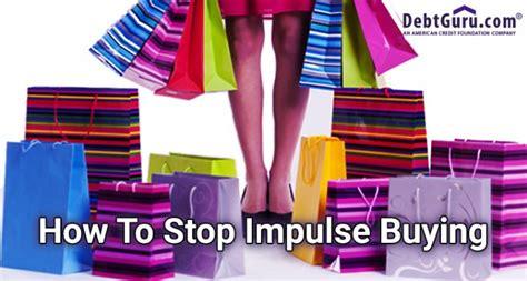 impulse buying house curb impulse buying to stop overspending debtguru credit