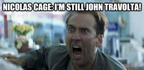 John Travolta Meme - nicolas cage i m still john travolta pissed nicolas