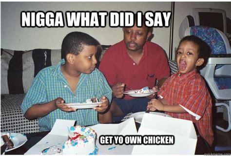 Fat Black Kid Meme - nigga what did i say get yo own chicken hungry fat black