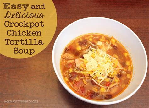 easy and delicious crockpot chicken tortilla soup