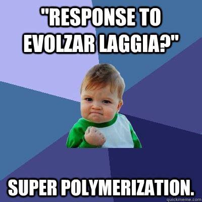 Response Memes - quot response to evolzar laggia quot super polymerization