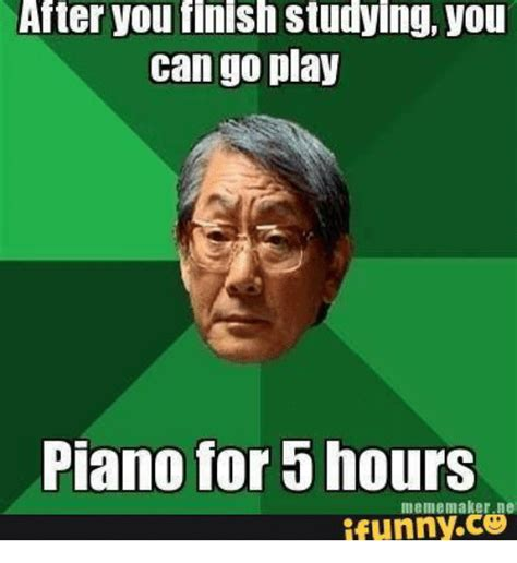 Piano Meme - after you flnish studying you can go play piano for b