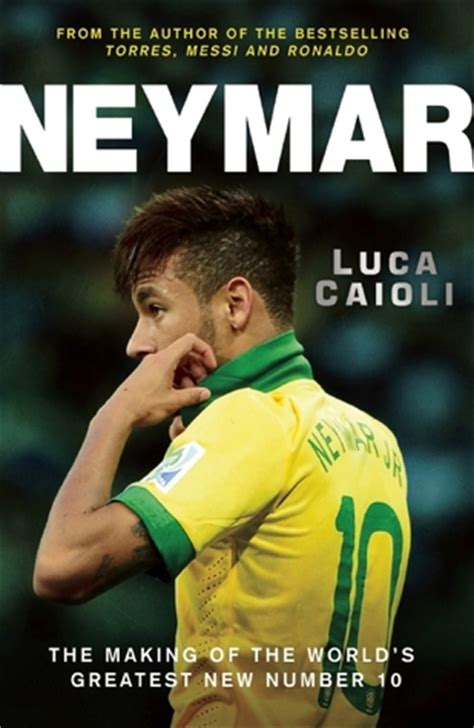 messi biography review neymar the making of the world s greatest new number 10