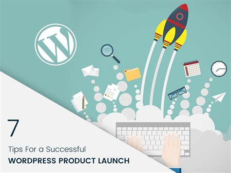 7 excellent tips for successful launch of your first home 7 tips for a successful wordpress product launch wp daddy