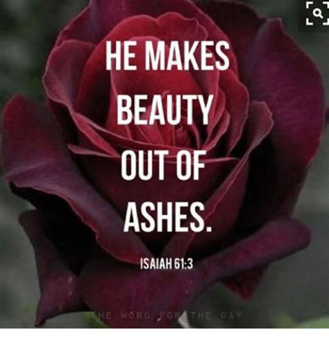 he makes beauty out of ashes isaiah 613 ash meme on sizzle