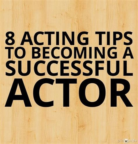 8 Tips On Being More Successful In by 8 Acting Tips To Becoming A Successful Actor Acting