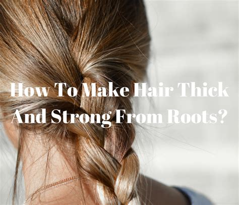 how to thicken hair roots do this to make your hair thick and strong from roots