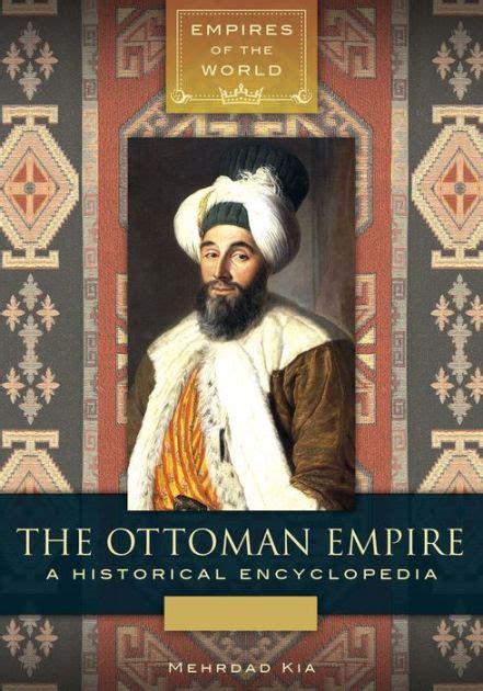 Ottoman Empire Book The Ottoman Empire A Historical Encyclopedia 2 Volumes By Mehrdad Kia Nook Book Ebook