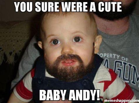 Cute Baby Meme - you sure were a cute baby andy meme beard baby 45197
