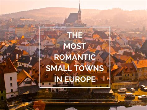 small towns to visit the 12 most romantic small towns in europe jobfinder