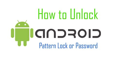 how to unlock pin pattern lock password on android device recover unlock android with forgotten pattern lock or password