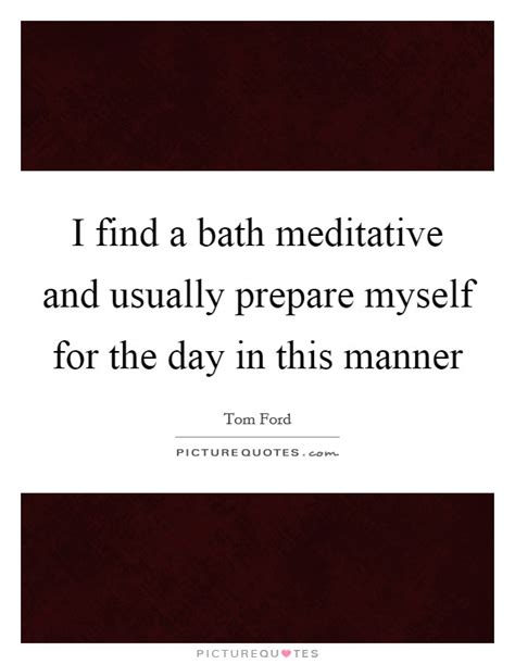 find me the closest bathroom i find a bath meditative and usually prepare myself for