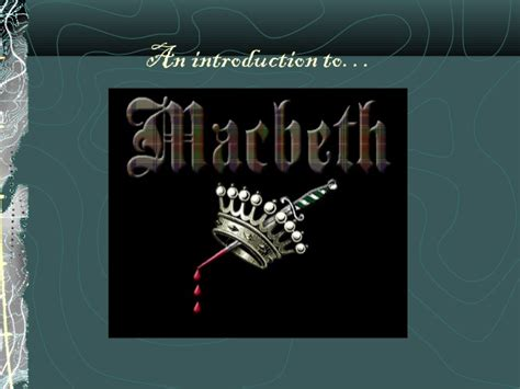 themes of macbeth powerpoint introduction to macbeth history ppt