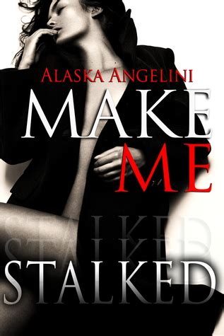 what does consent really books book review make me stalked 2 by alaska angelini mboten