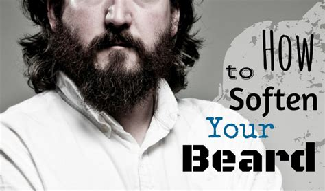 home remedies for sodt beard how to soften your beard now the complete guide to softer