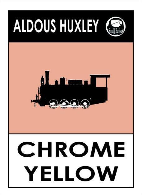 chrome yellow huxley aldous huxley s crome yellow chrome yellow by aldous