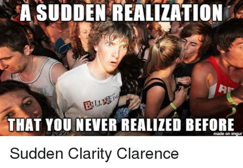 Sudden Realization Meme - 25 best memes about sudden clarity clarence sudden