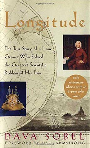 longitude the true story longitude the true story of a lone genius who solved the greatest scientific problem of his