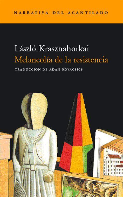 libro la resistencia ntima melancol 237 a de la resistencia editorial acantilado