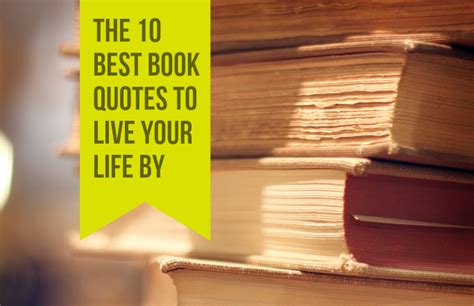 live your books the best book quotes to live your by the works