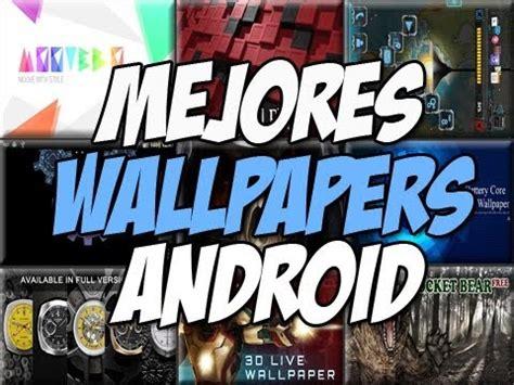 mejor fondo en movimiento 2015 android mejores wallpapers hd para android espa 241 ol doovi