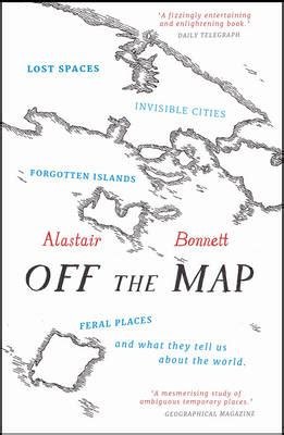 off the map lost off the map by alastair bonnett waterstones