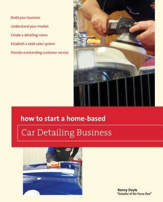 How To Start A Small Home Based Business In Ontario How To Start A Home Based Car Detailing Business Renny