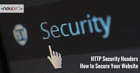 security for webmasters how to secure your website from hackers books http security headers how to secure your website noupe