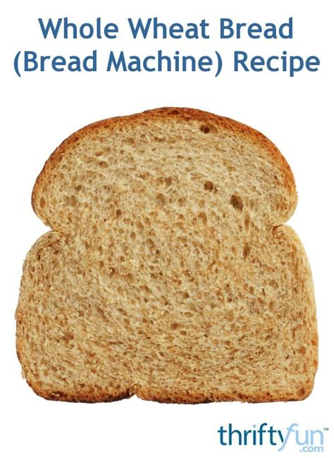 Whole Wheat Bread Machine 20 Best Images About Projects To Try On