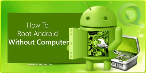 how to jailbreak android without computer how to root android without computer tech glows tech glows