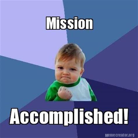 Mission Accomplished Meme - meme creator mission accomplished meme generator at