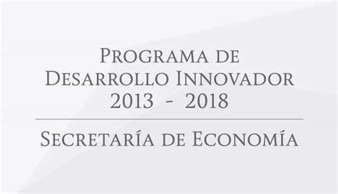 Programa De Desarrollo Innovador 2013 2018 | conoce la se programa sectorial y programas derivados