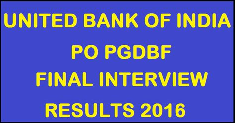 ubi bank official website united bank of india po result 2016 ubi po pgdbf