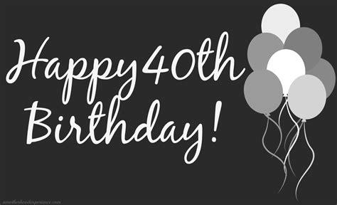 happy 40th birthday images happy 40th birthday to my better half a motherhood