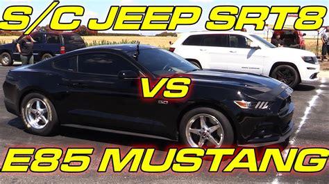 mustang gt vs srt8 e85 mustang vs supercharged jeep srt8