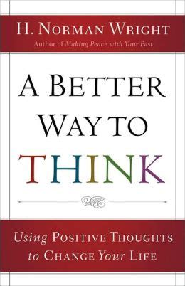 Ways To Change Your For The Better by Better Way To Think A Using Positive Thoughts To Change