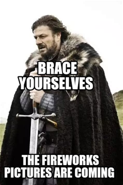 Brace Yourself Meme Creator - meme creator brace yourselves the fireworks pictures are