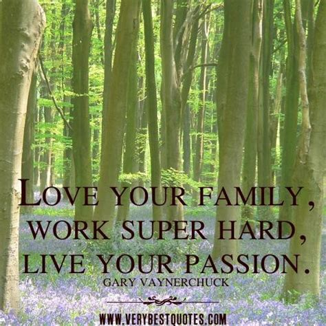 inspirationalpassion com inspirational quotes love your family work super hard live your passion collection of