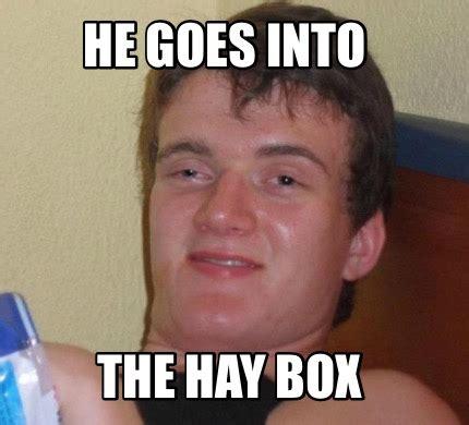 Hay Meme - meme creator he goes into the hay box meme generator at