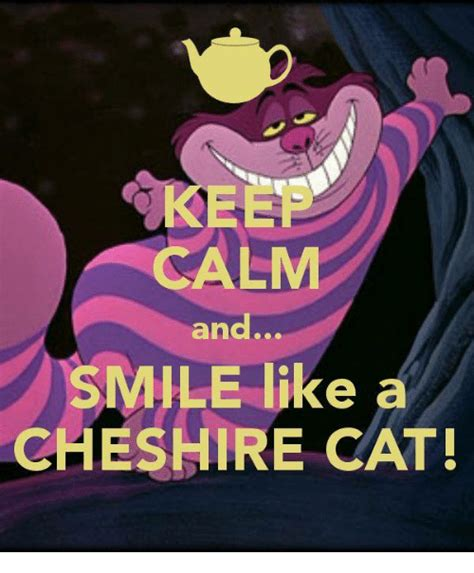 Smile Like A by Calm And Smile Like A Cheshire Cat Meme On Sizzle