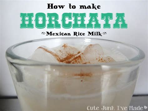 cute junk i ve made how to make horchata