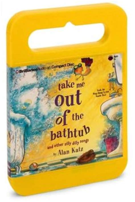 take me out of the bathtub take me out of the bathtub and other silly dilly songs by