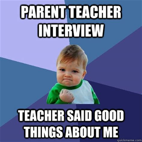 Parent Meme - parent teacher interview teacher said good things about me