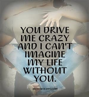 drive you crazy you drive me crazy but i love you quotes quotesgram